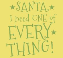 SANTA, I need ONE of EVERYTHING Kids Tee