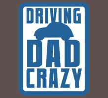 DRIVING DAD CRAZY Baby Tee