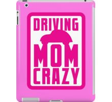 DRIVING MOM CRAZY iPad Case/Skin