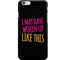 I may have woken up like this iPhone Case/Skin