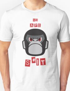 GO APE SHIZ ON 'EM! T-Shirt