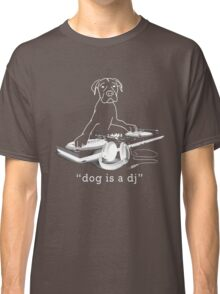 Dog is a DJ - white Classic T-Shirt