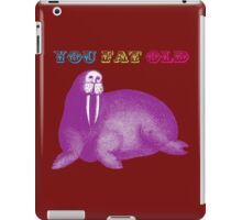 YOU FAT OLD WALRUS iPad Case/Skin