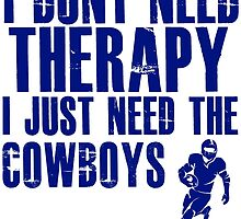 I Don't Need Therapy I Just Need The Cowboys T Shirt and Hoodie by zandosfactry
