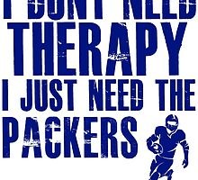 I Don't Need Therapy I Just Need The Packers T Shirt and Hoodie by zandosfactry
