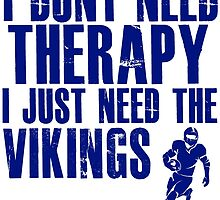 I Don't Need Therapy I Just Need The Vikings T Shirt and Hoodie by zandosfactry