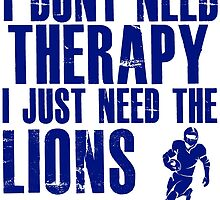 I Don't Need Therapy I Just Need The Lions T Shirt and Hoodie by zandosfactry