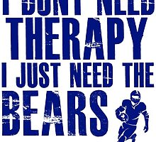 I Don't Need Therapy I Just Need The Bears T Shirt and Hoodie by zandosfactry