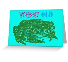 YOU OLD TOAD Greeting Card