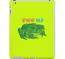 YOU OLD TOAD iPad Case/Skin