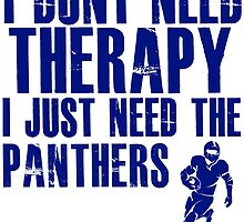 I Don't Need Therapy I Just Need The Panthers T Shirt and Hoodie by zandosfactry