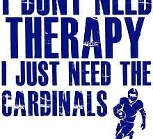 I Don't Need Therapy I Just Need The Cardinals T Shirt and Hoodie by zandosfactry
