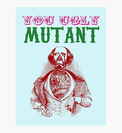 YOU UGLY MUTANT Photographic Print