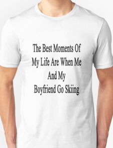 The Best Moments Of My Life Are When Me And My Boyfriend Go Skiing  Unisex T-Shirt