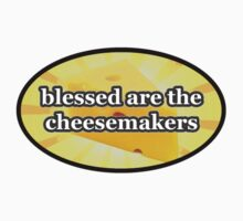BLESSED ARE THE CHEESEMAKERS CHEESE LOVERS by colormecolorado