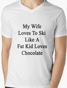 My Wife Loves To Ski Like A Fat Kid Loves Chocolate  Mens V-Neck T-Shirt