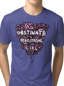 Obstinate Headstrong Girl Tri-blend T-Shirt