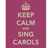 Keep Calm and Sing Carols Photographic Print