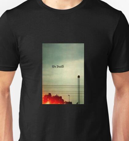 We Build Unisex T-Shirt