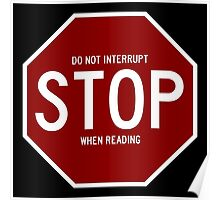 Stop - Do Not Interrupt When Reading White Borders Poster