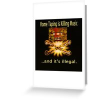 Home Taping is killing music Print. Greeting Card