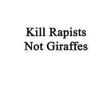 Kill Rapists Not Giraffes  by supernova23
