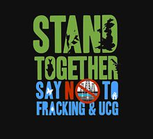 Stand together say no to Fracking and UCG Unisex T-Shirt