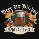 Oktoberfest Drink Up Bitches by T-ShirtsGifts