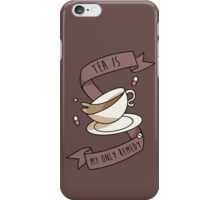 Tea is my only remedy iPhone Case/Skin