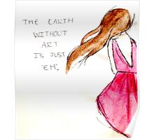 'The Earth Without Art is Just Eh' Poster