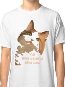 All Lives Deserve Nine Cats Classic T-Shirt