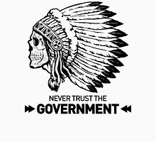 NEVER TRUST THE GOVERNMENT Unisex T-Shirt