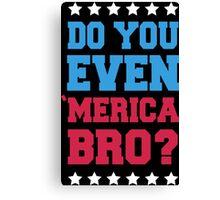 Do You Even 'Merica Bro? Canvas Print
