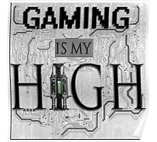 Gaming is my HIGH - Black text w/ background Poster