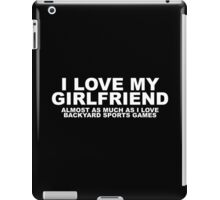 I Love My Girlfriend Almost As Much As I Love Backyard Sports Games iPad Case/Skin