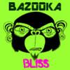 BazookaBliss