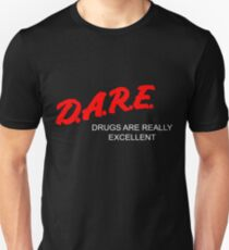 D.A.R.E. - Drugs Are Really Excellent Unisex T-Shirt
