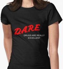 D.A.R.E. - Drugs Are Really Excellent Women's Fitted T-Shirt