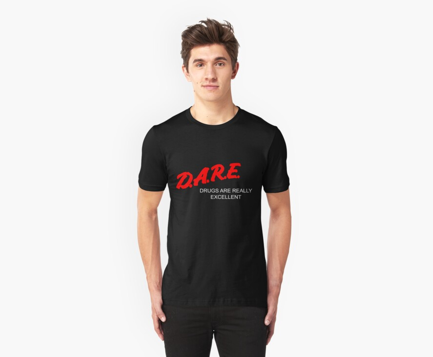 D.A.R.E. - Drugs Are Really Excellent by sdanko
