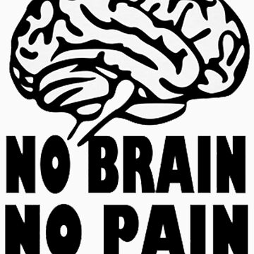 No Brain No Pain by Raudius