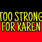 Too strong for Karen by Beautifultd