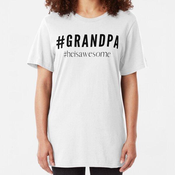 #Grandpa #heisawesome Slim Fit T-Shirt