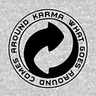 Karma Goes Around Comes Around by EthosWear
