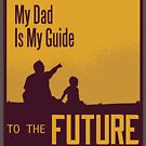 Nice My Dad Is My Guide To The Future  by GrandpasTees