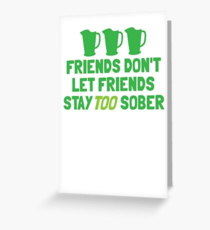 IRISH Friends don't let friends stay TOO sober with three jugs Greeting Card