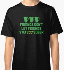 IRISH Friends don't let friends stay TOO sober with three jugs Classic T-Shirt