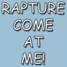 Rapture Come At Me! by nicksala
