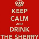 Keep Calm and Drink the Sherry by Robert Steadman