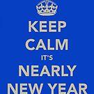 Keep Calm It's Nearly New Year by Robert Steadman