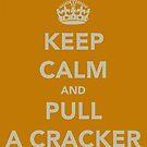 Keep Calm and Pull a Cracker by Robert Steadman